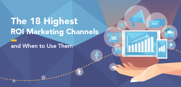 The 18 Highest ROI Marketing Channels – and When to Use Them