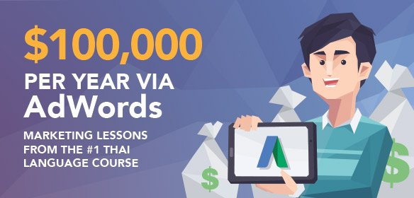 $100,000 a Year via AdWords: Marketing Lessons from the #1 Thai Language Course